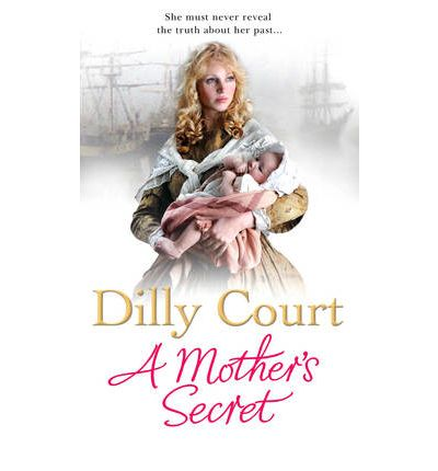 A Mother's Secret : Dilly Court : 9780099538820
