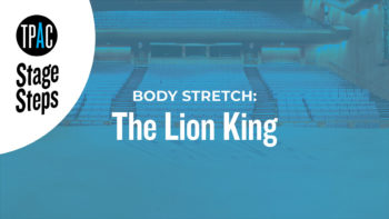 TPAC Stage Steps - Body Stretch: The Lion King