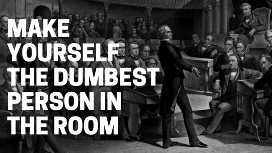 Image result for be the dumbest person in the room
