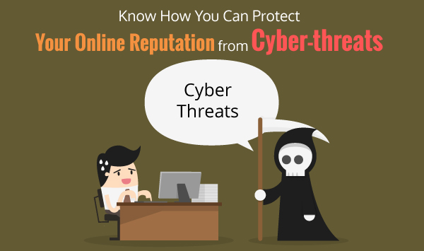 Know How You Can Protect Your Online Reputation from Cyber-threats