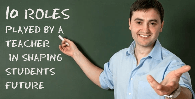 10 Roles Played By a Teacher in Shaping Students Future