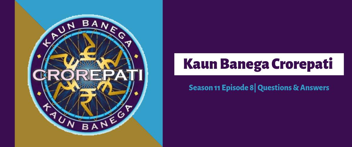 Kaun Banega Crorepati (KBC) Season 11 Episode-8 Questions