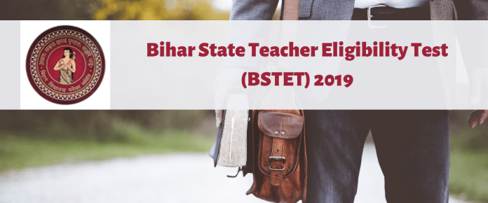 Bihar State Teacher Eligibility Test (BSTET) 2019