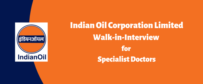 Indian Oil Corporation Limited (IOCL), Barauni Refinery Walk-in-Interview for Specialist Doctors