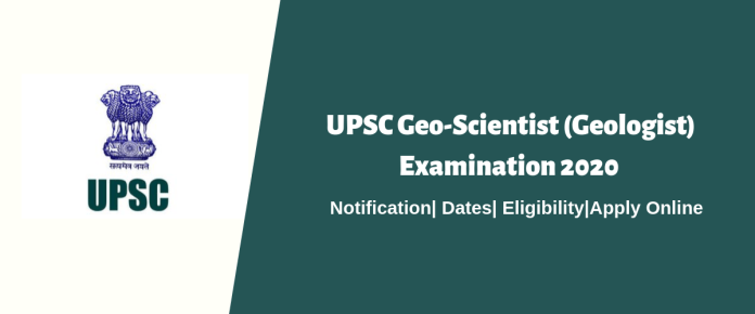 UPSC Geo-Scientist (Geologist) Examination 2020 – Notification, Dates, Eligibility and Apply Online