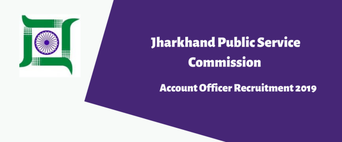 Jharkhand Public Service Commission (JPSC) Account Officer Recruitment 2019