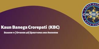 Kaun Banega Crorepati (KBC) 11 Episode 48 Questions and Answers