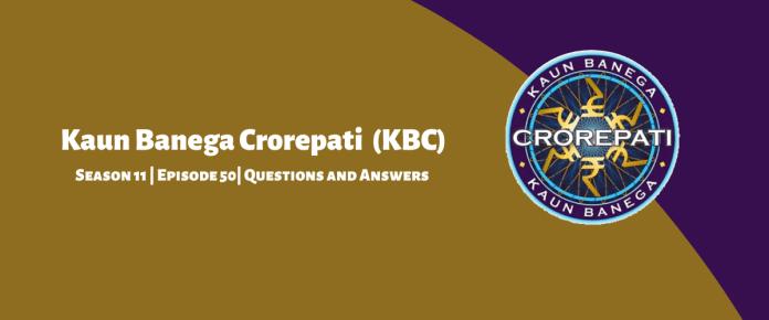 Kaun Banega Crorepati (KBC) 11 Episode 50 Questions and Answers