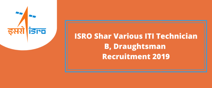 ISRO Shar Various ITI Technician B, Draughtsman Recruitment 2019
