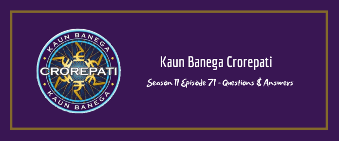 Kaun Baneg Crorepati (KBC) Season 11 Episode 71 Questions and Answers