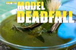 How to Model Deadfall