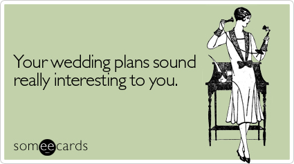 Your wedding plans sound really interesting to you