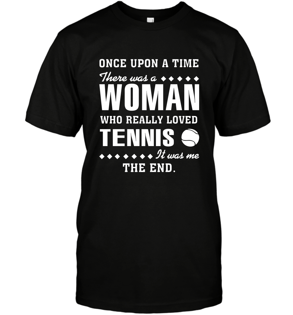 Once Upon A Time There Was A Woman Who Really Loved Tennis T-Shirt