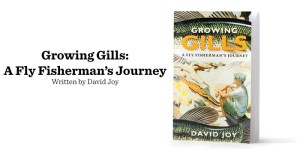 Growing Gills: A Flyfisherman's Journey by David Joy