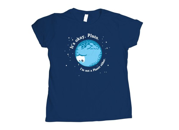 It's Okay Pluto, I'm Not A Planet Either T-Shirt | SnorgTees