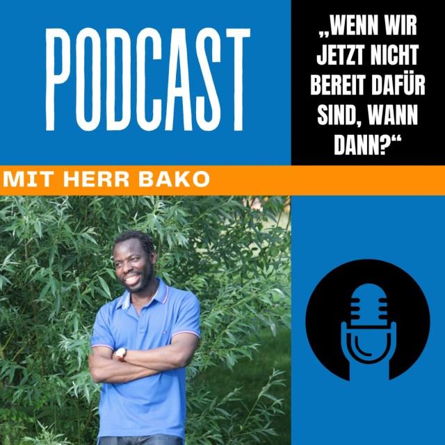 """#06 – """"Wenn wir jetzt nicht bereit dafür sind, wann dann?"""" – Podcast mit Herr Bako"""