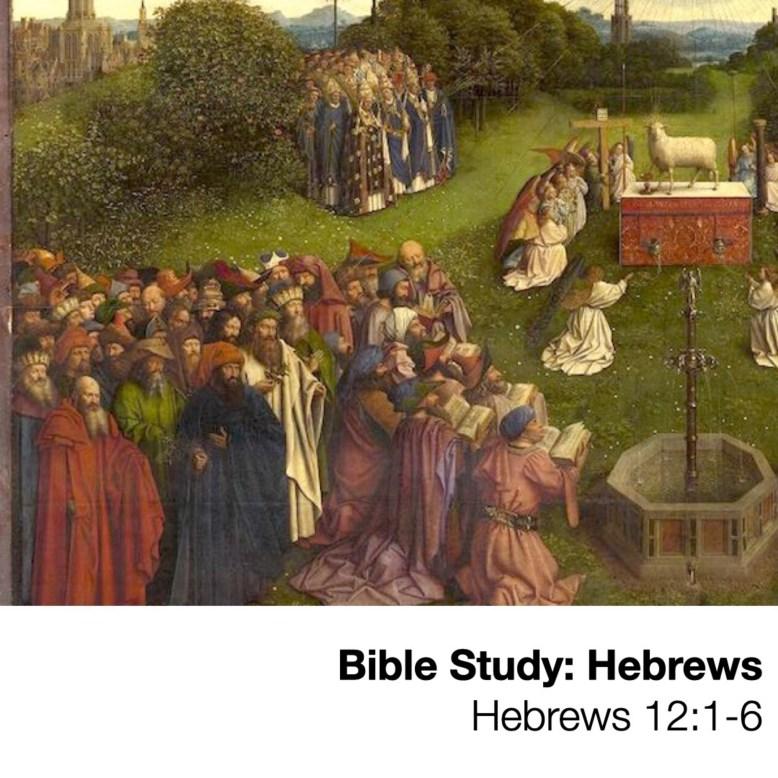 Bible Study: Hebrews -- Chapter 12:1-6