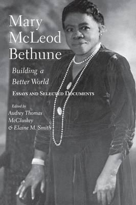 Mary Mcleod Bethune Building A Better World Essays And