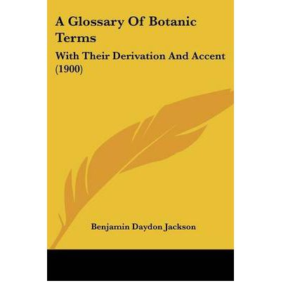 A Glossary of Botanic Terms: With Their Derivation and Accent (1900)