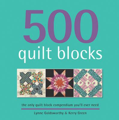 500 Quilt Blocks: The Only Quilt Block Compendium You'll Ever Need
