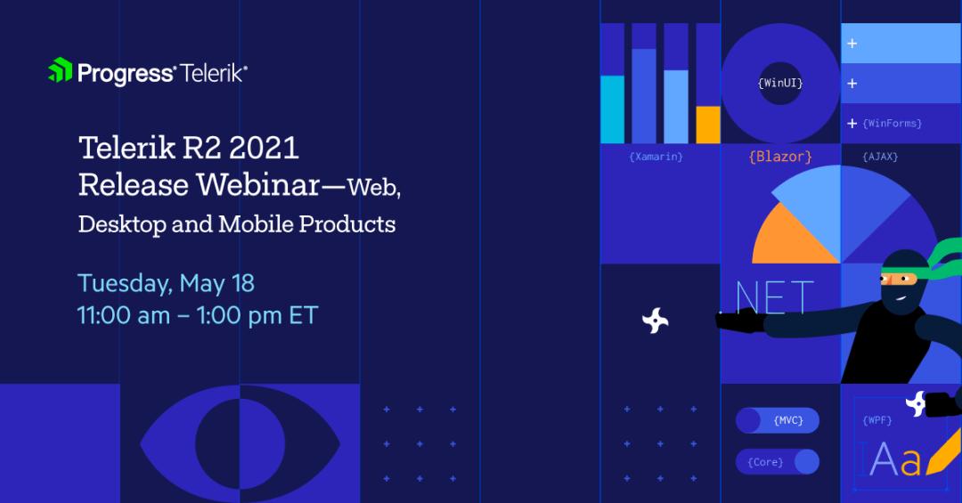 Progress Telerik - Webinaire de la version Telerik R2 2021 - Produits Web, de bureau et mobiles. Mardi 18 mai 11 h 00 - 13 h 00 HE.