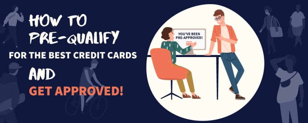Some people believe that you should avoid getting a credit card as they generate debt. How To Pre Qualify For Credit Cards And Get Approved All Major Banks