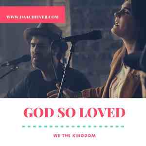 Lyrics & Download: God So Loved- We The Kingdom