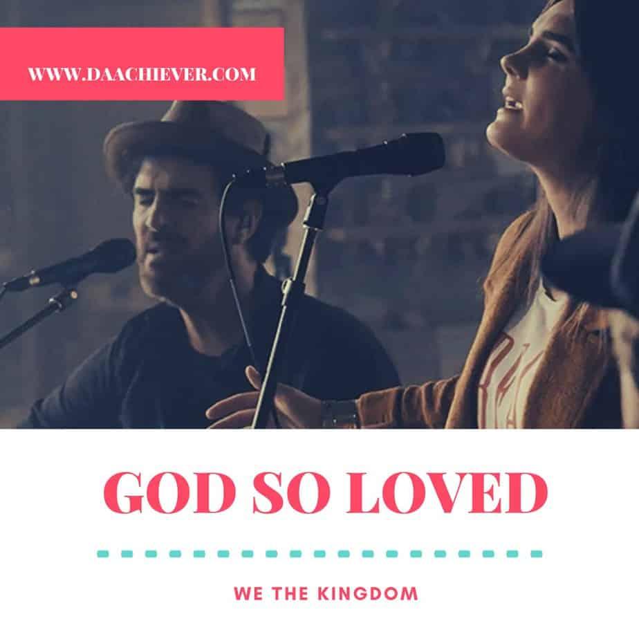 Lyrics & Download: God So Loved- We The Kingdom