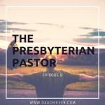 The Presbyterian Pastor Episode 8
