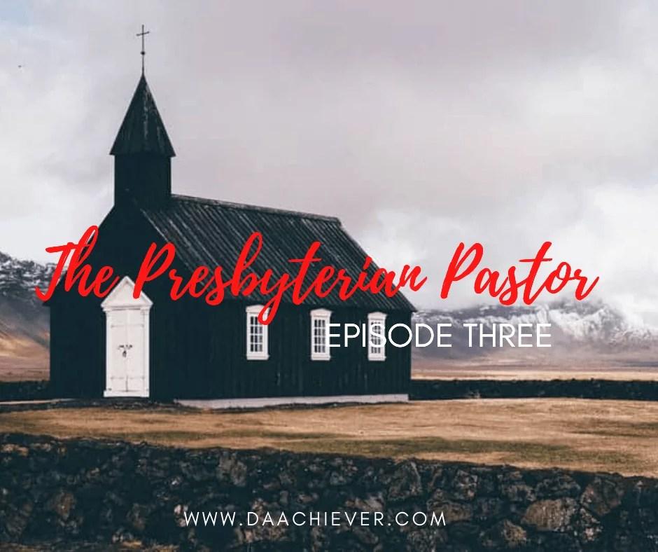 The Presbyterian Pastor Episode 3
