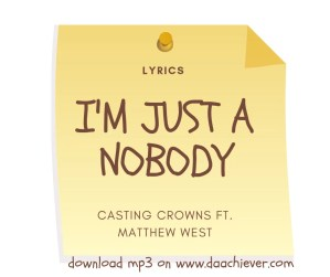 NOBODY: Casting Crowns ft. Matthew West