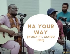 Nosa - Na Your Way ft. Mairo Ese _ Official Video