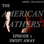 SullivanAmericanFathersSweptAway