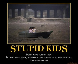 parenting, stupid kids, dads, discipline, tantrums, demotivational