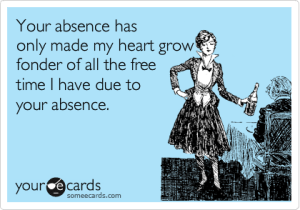 funny, parenting, dads, dad and buried, someecards, absence makes the heart grow fonder, children, family, lifestyle, parenting, parenthood, toddlers, bachelor party