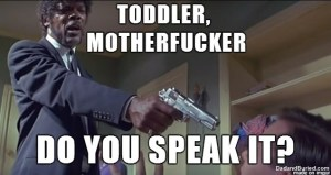 pulp fiction, movies, pop culture, meme, samuel l. jackson, quentin tarantino, parenting, toddlers, language, discipline, moms, dads, home, family, lifestyle, kids, children, fatherhood