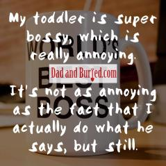 parenting, parental guidance, masochist, parent abuse, kids, toddlers, funny, bossy, parenthood, moms, dads, humor, dad bloggers, mommy bloggers, dad and buried