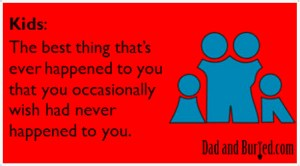 no kids, reasons to have kids, best thing that's ever happened to me, parenting, parenthood, moms, dads, children, family, kids, fatherhood, funny, humor, regrets