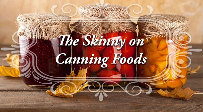 The Skinny on Canning Foods - What is Canning? What foods can you Can?