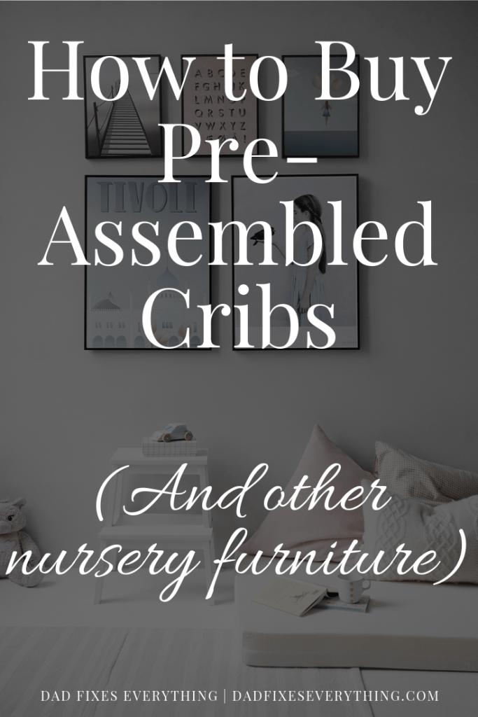 4 Surefire Ways to Buy Pre Assembled Cribs & Nursery Furniture