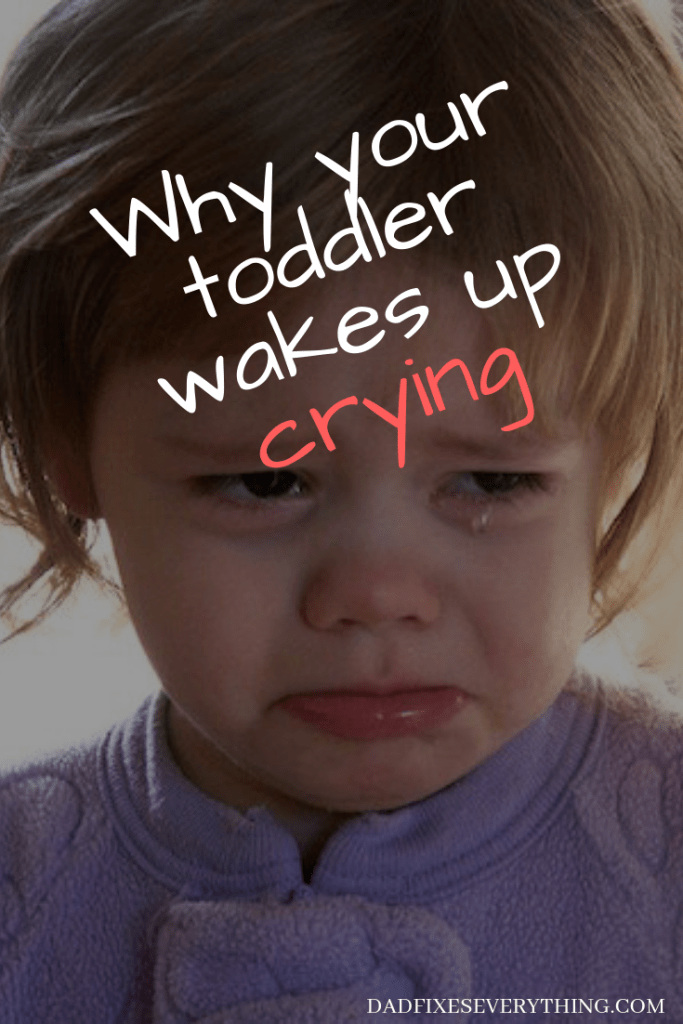 3+ Reasons Your Toddler Wakes Up Crying Every Morning