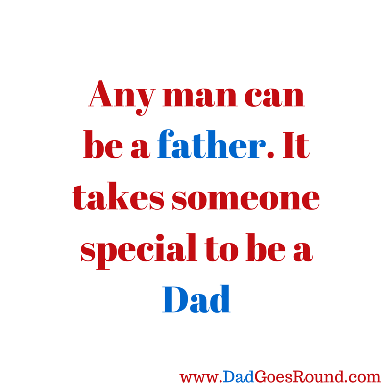 "Image of ""Any man can be a father. It takes someone special to be a dad."""