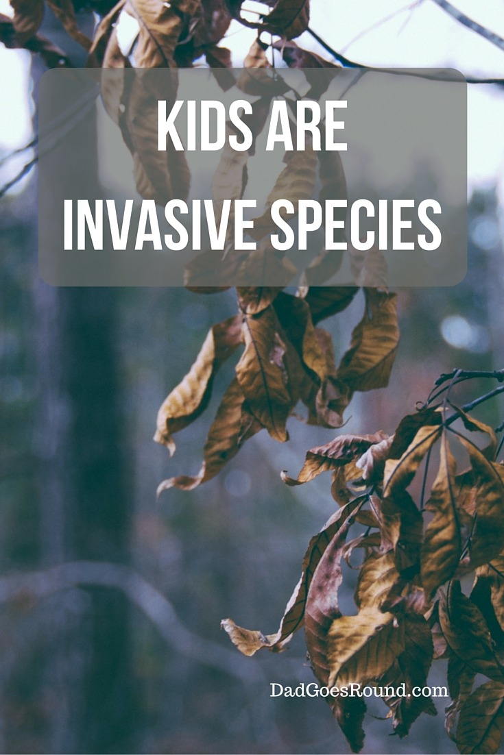 6 Ways Kids Are Like Invasive Species   I think we all know I am right. Kids are invasive species that cause damage to your environment. They are as clingy as a zebra mussel and eat like asian carp.