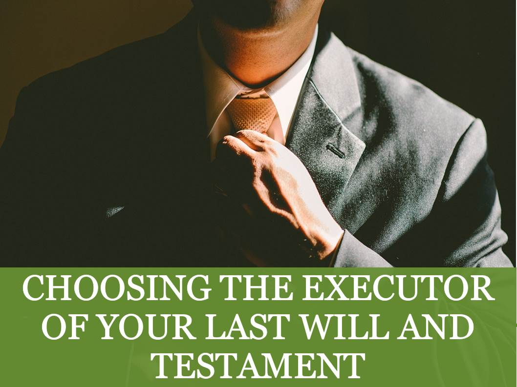 Choosing The Executor Of Your Last Will And Testament