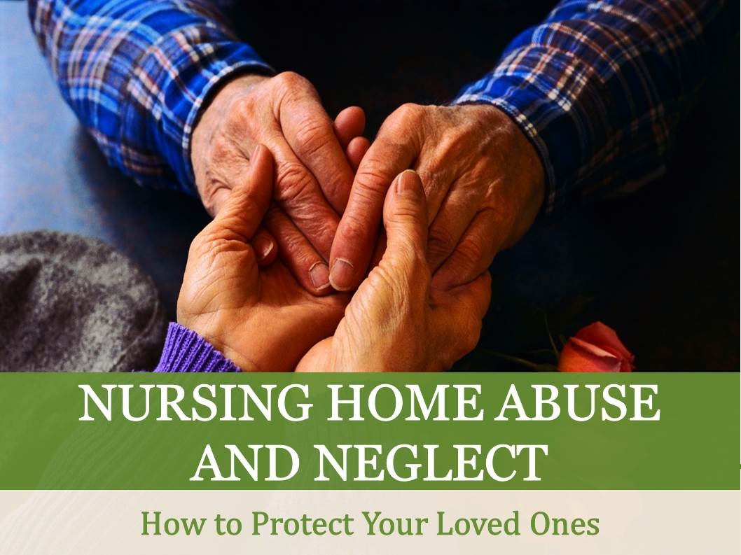 Nursing Home Abuse And Neglect How To Protect Your Loved Ones