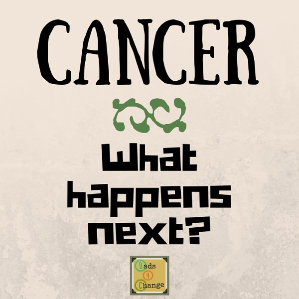 Cancer- What Happens Next-