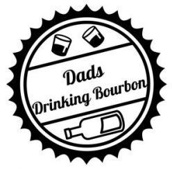 Dads Drinking Bourbon