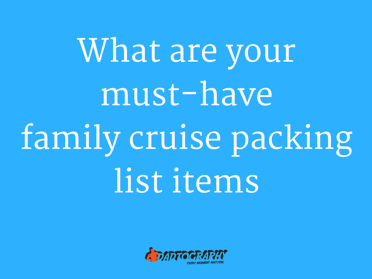 What are your must-have family cruise packing list items?