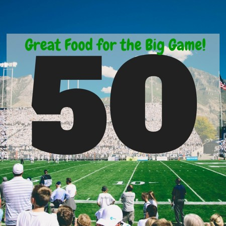 Big Game #50 Roundup | http://dadwhats4dinner.com