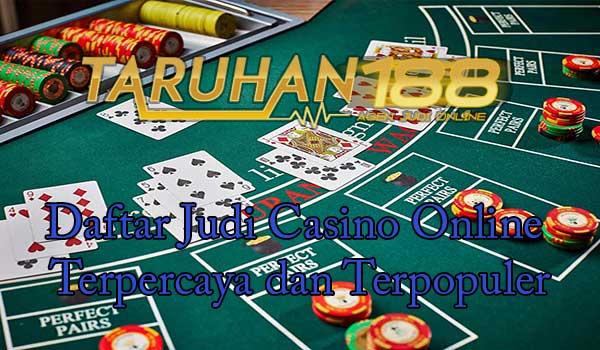 Daftar Judi Casino Online Terpercaya dan Terpopuler